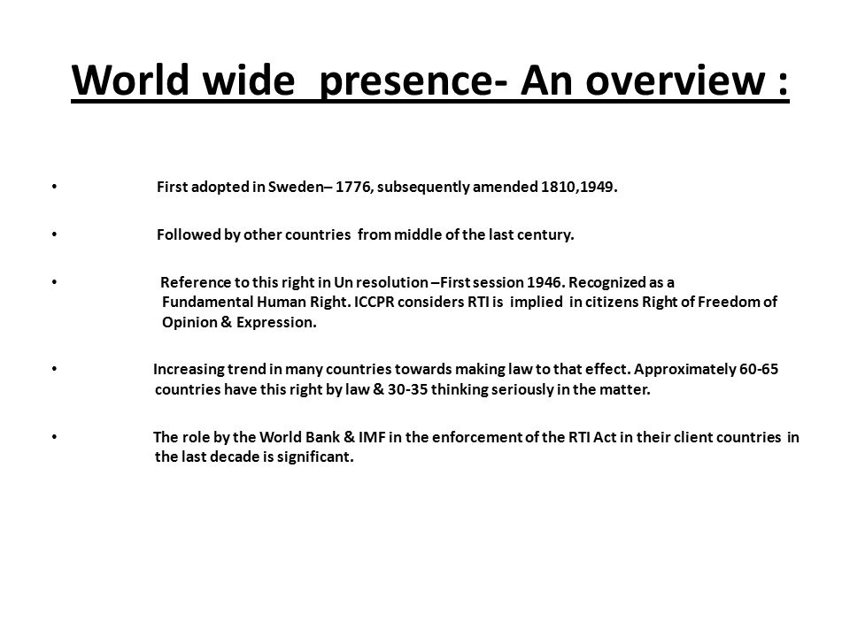 World wide presence- An overview : First adopted in Sweden– 1776, subsequently amended 1810,1949. Followed by other countries from middle of the last