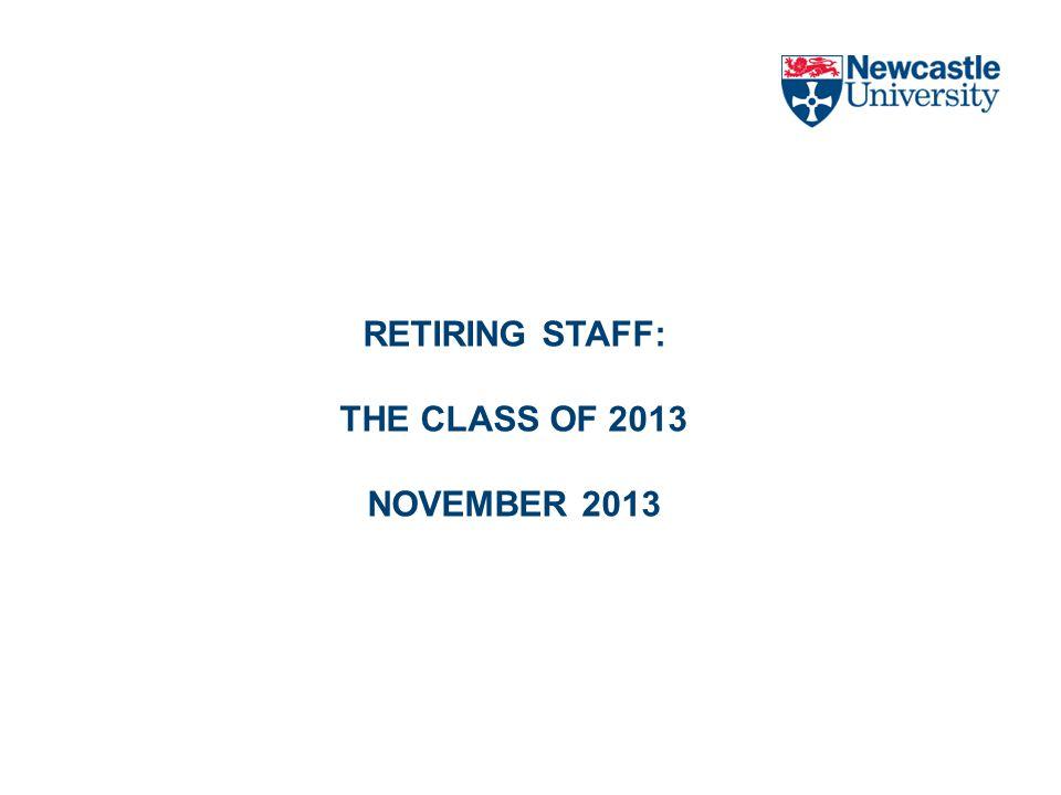 RETIRING STAFF: THE CLASS OF 2013 NOVEMBER 2013
