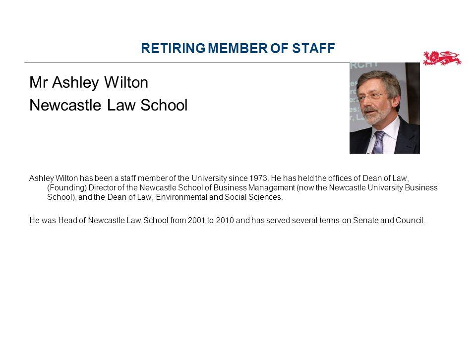 RETIRING MEMBER OF STAFF Mr Ashley Wilton Newcastle Law School Ashley Wilton has been a staff member of the University since 1973.