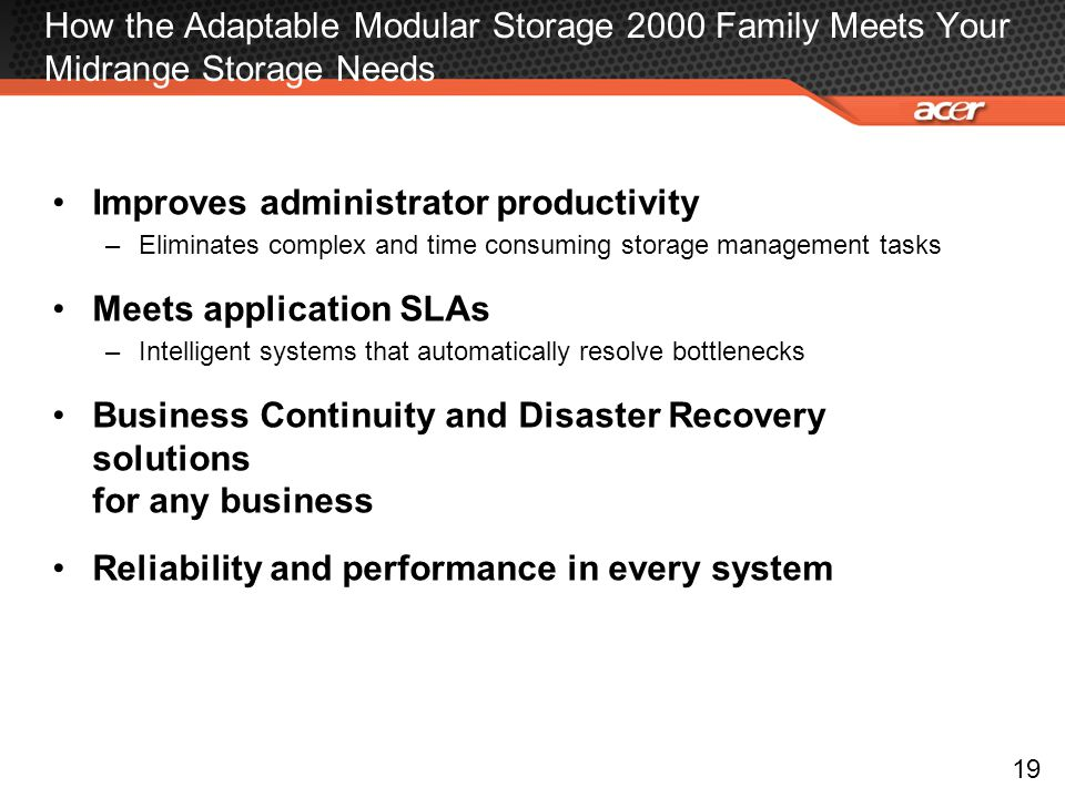 How the Adaptable Modular Storage 2000 Family Meets Your Midrange Storage Needs Improves administrator productivity –Eliminates complex and time consu