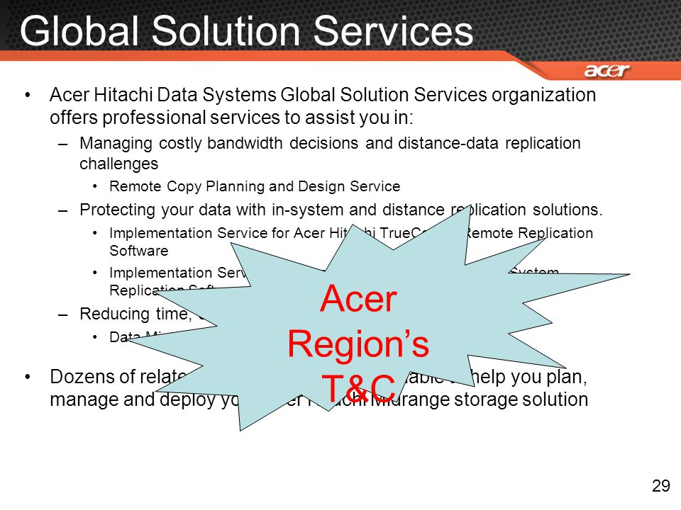 Global Solution Services Acer Hitachi Data Systems Global Solution Services organization offers professional services to assist you in: –Managing cost