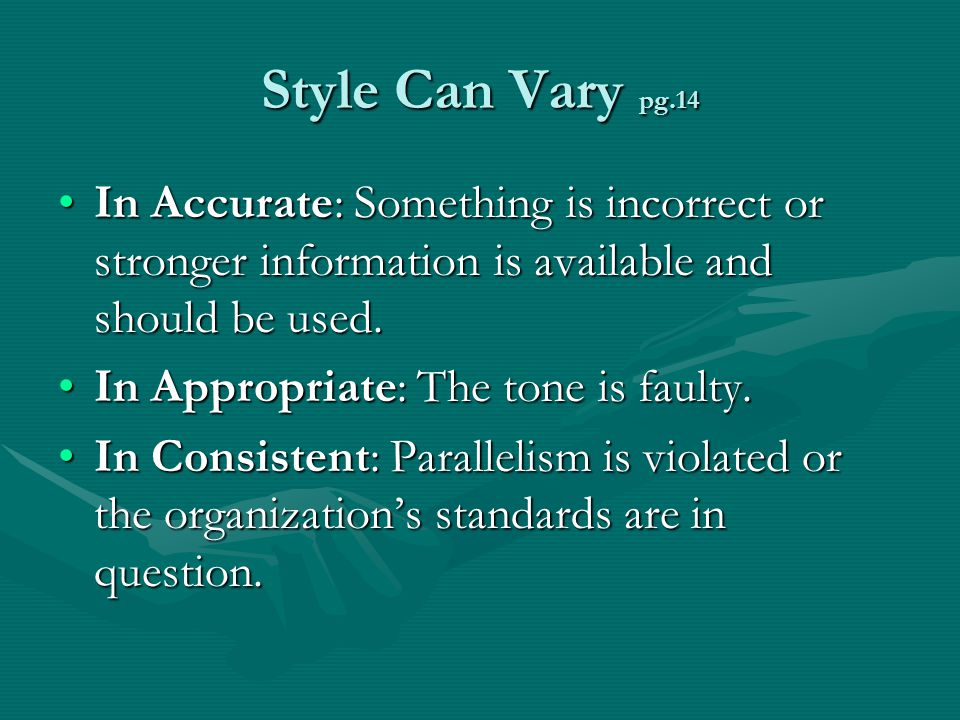 Style Can Vary pg.14 In Accurate: Something is incorrect or stronger information is available and should be used.In Accurate: Something is incorrect or stronger information is available and should be used.