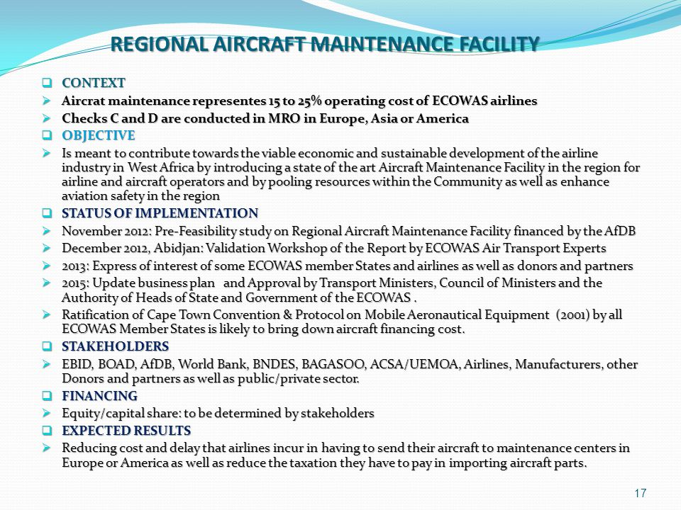 REGIONAL AIRCRAFT MAINTENANCE FACILITY  CONTEXT  Aircrat maintenance representes 15 to 25% operating cost of ECOWAS airlines  Checks C and D are co