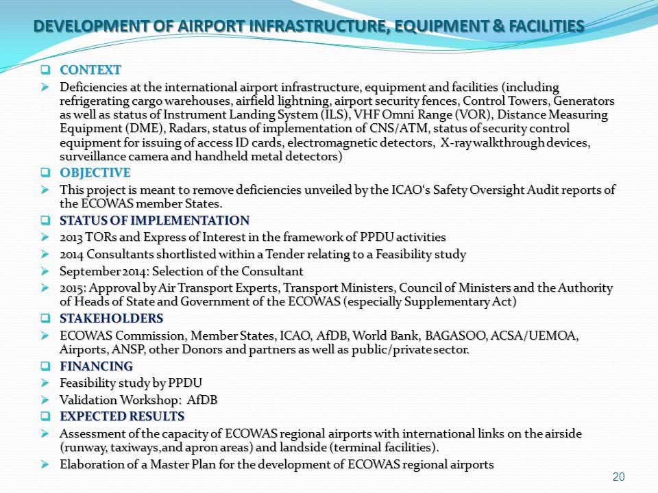 DEVELOPMENT OF AIRPORT INFRASTRUCTURE, EQUIPMENT & FACILITIES  CONTEXT  Deficiencies at the international airport infrastructure, equipment and faci