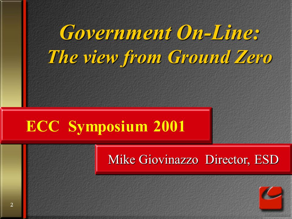 2 Mike Giovinazzo Director, ESD Government On-Line: The view from Ground Zero ECC Symposium 2001