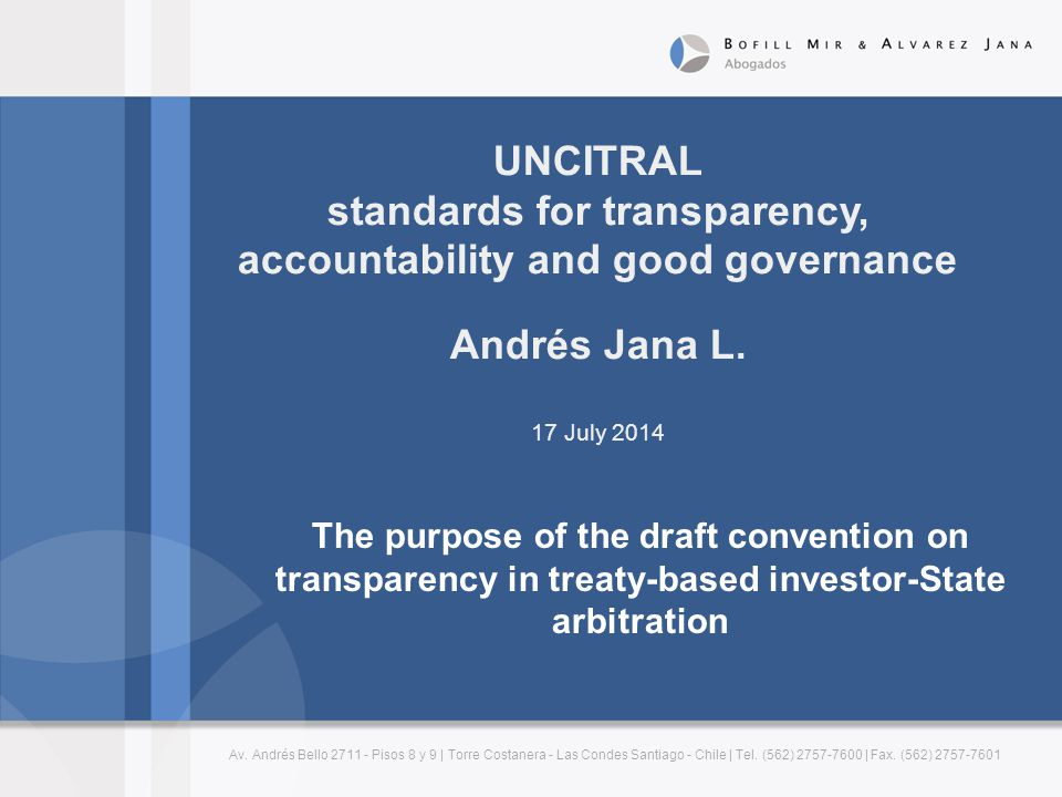 WORKING GROUP MANDATE (2008/2010):  Consider principles that would achieve transparency, while balancing the public interest and the need to protect confidentiality in effort to establish a uniform law on transparency in treaty-based investor-State arbitration.