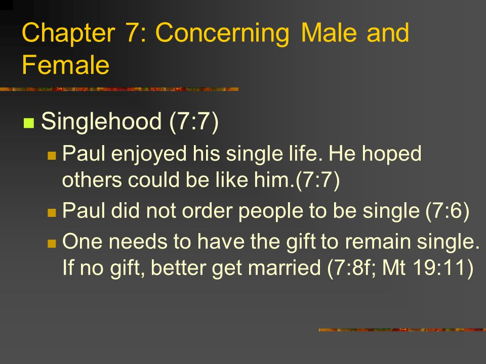 Chapter 7: Concerning Male and Female Singlehood (7:7) Paul enjoyed his single life.