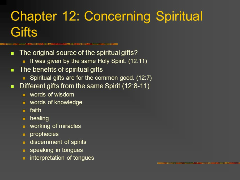 Chapter 12: Concerning Spiritual Gifts The original source of the spiritual gifts.