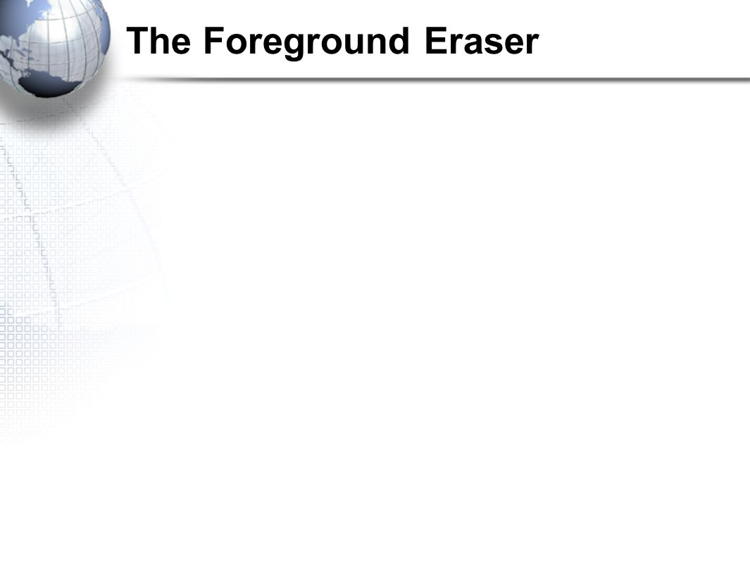 The Foreground Eraser