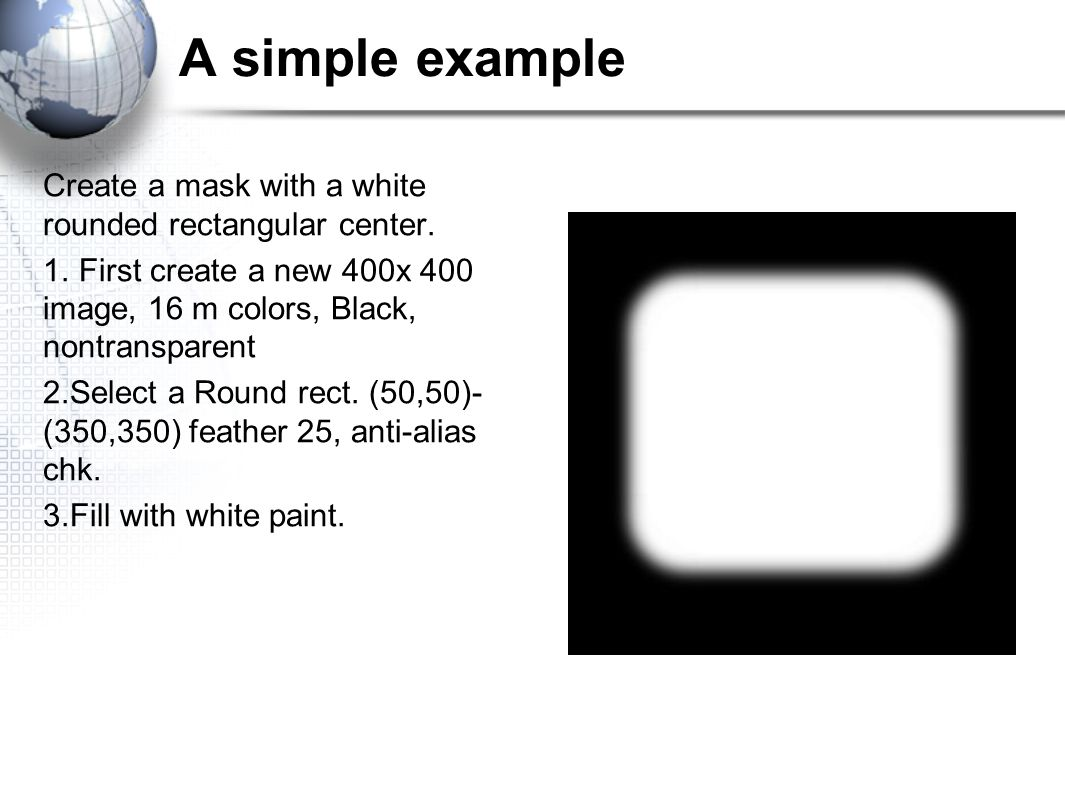 A simple example Create a mask with a white rounded rectangular center.