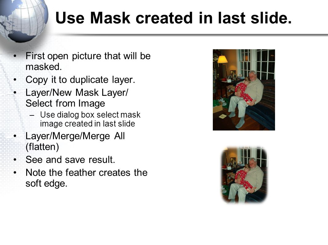 Use Mask created in last slide. First open picture that will be masked.
