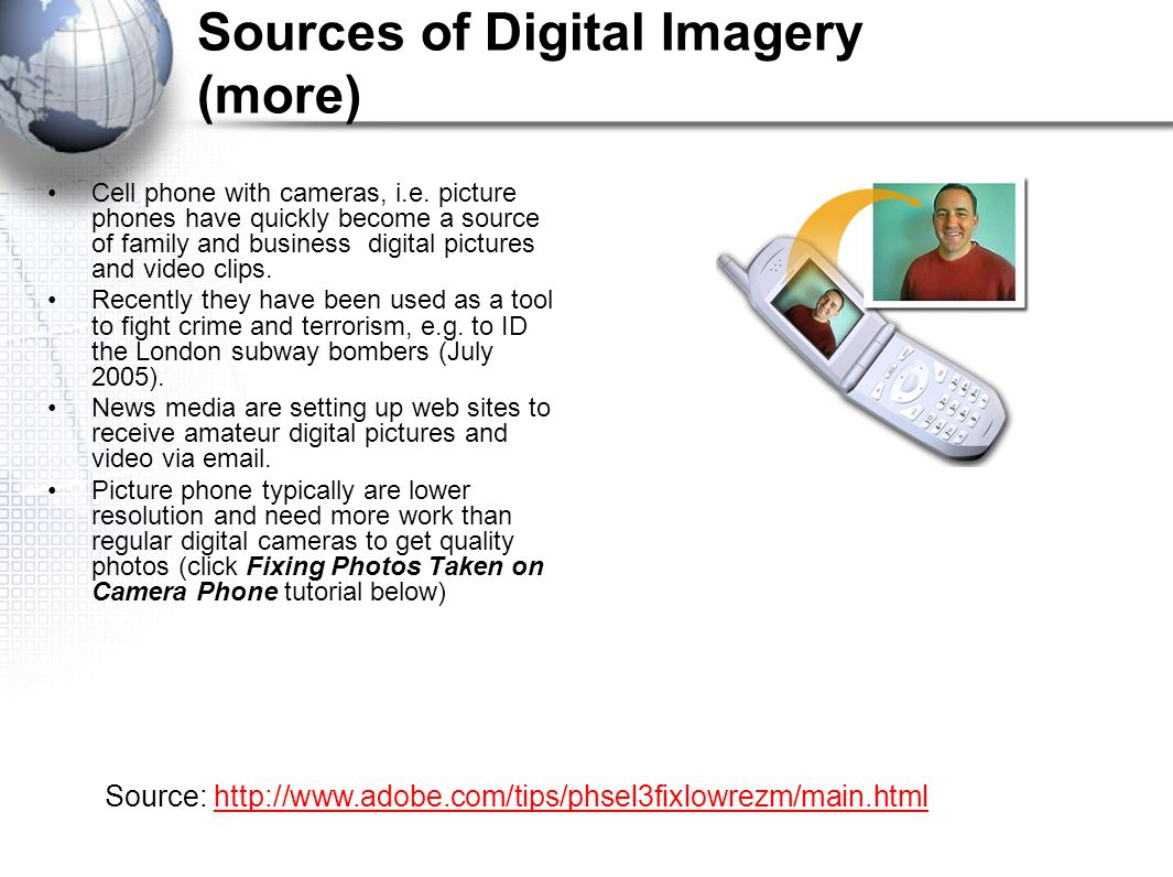 Sources of Digital Imagery (more) Cell phone with cameras, i.e.