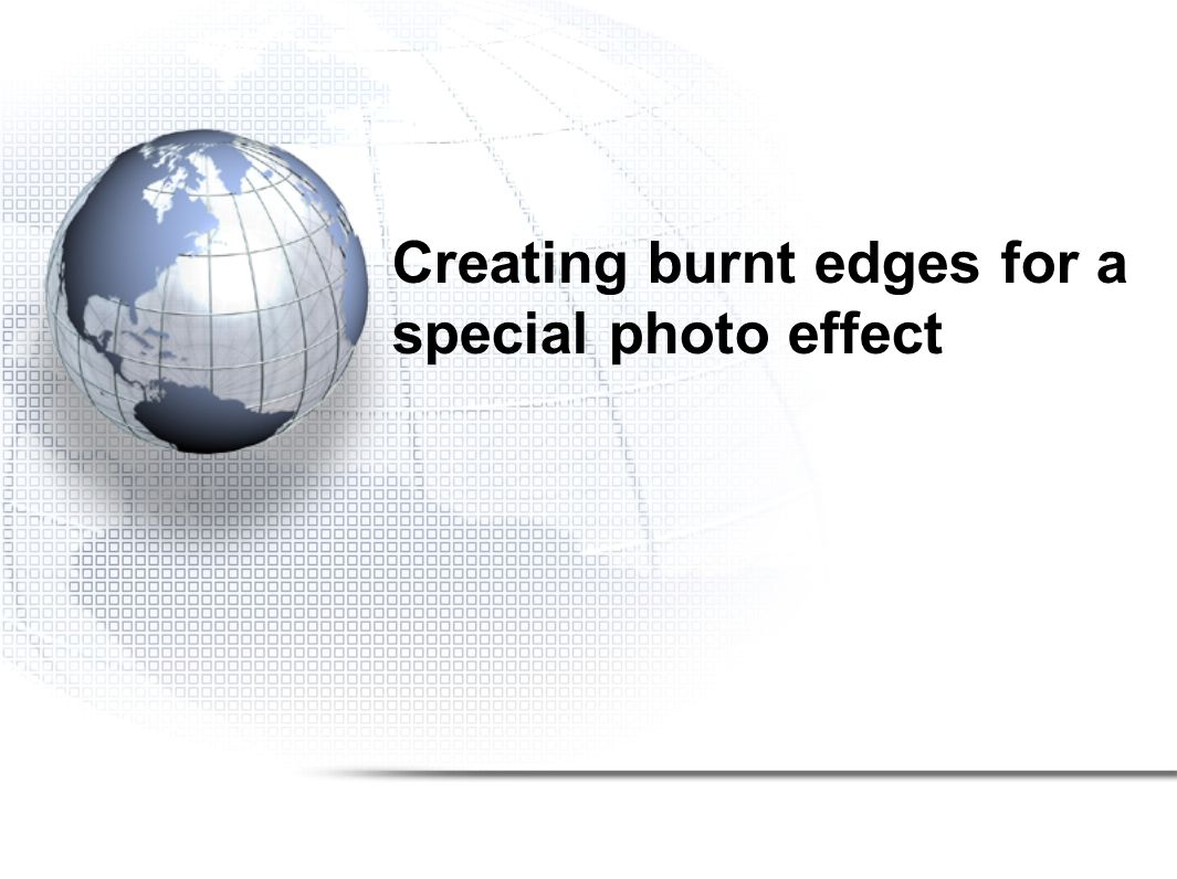 Creating burnt edges for a special photo effect