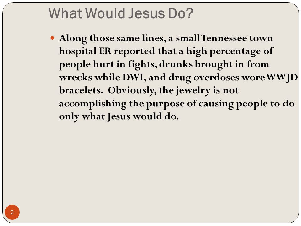 What Would Jesus Do.