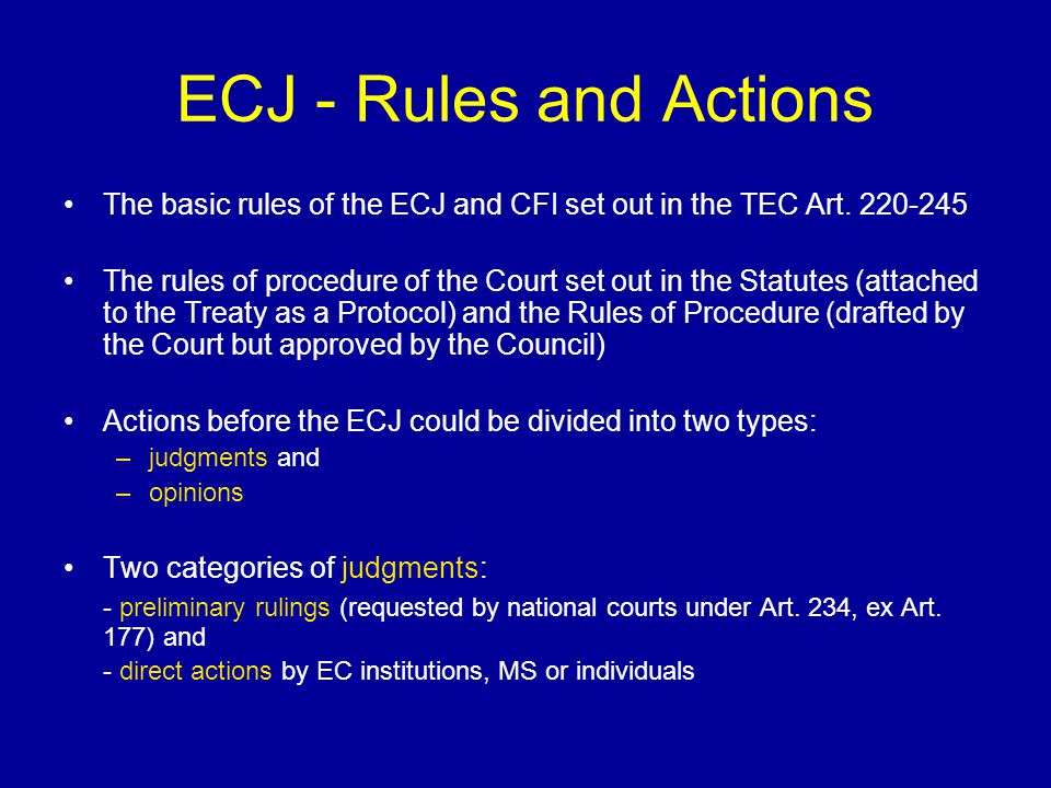 ECJ - Quasi Constitutional Court  The formal role of the ECJ and its exclusive power: to ensure that in the interpretation and application of this Treaty the law is observed (Art.