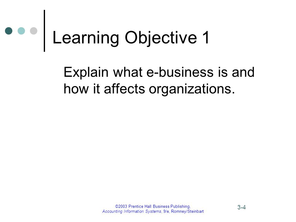 ©2003 Prentice Hall Business Publishing, Accounting Information Systems, 9/e, Romney/Steinbart 3-25 Outbound Logistics E-Business can improve the efficiency and effectiveness of sellers' outbound logistical activities.