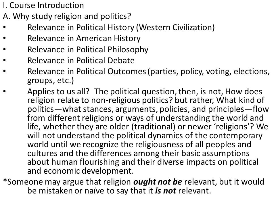 I. Course Introduction A. Why study religion and politics? Relevance in Political History (Western Civilization) Relevance in American History Relevan