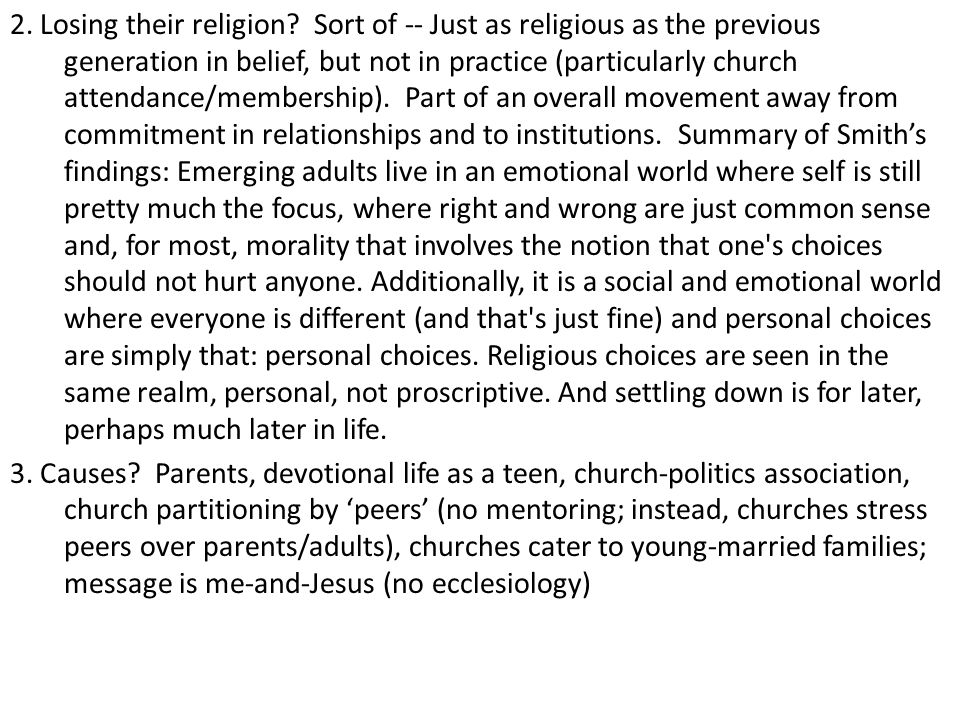 2. Losing their religion? Sort of -- Just as religious as the previous generation in belief, but not in practice (particularly church attendance/membe