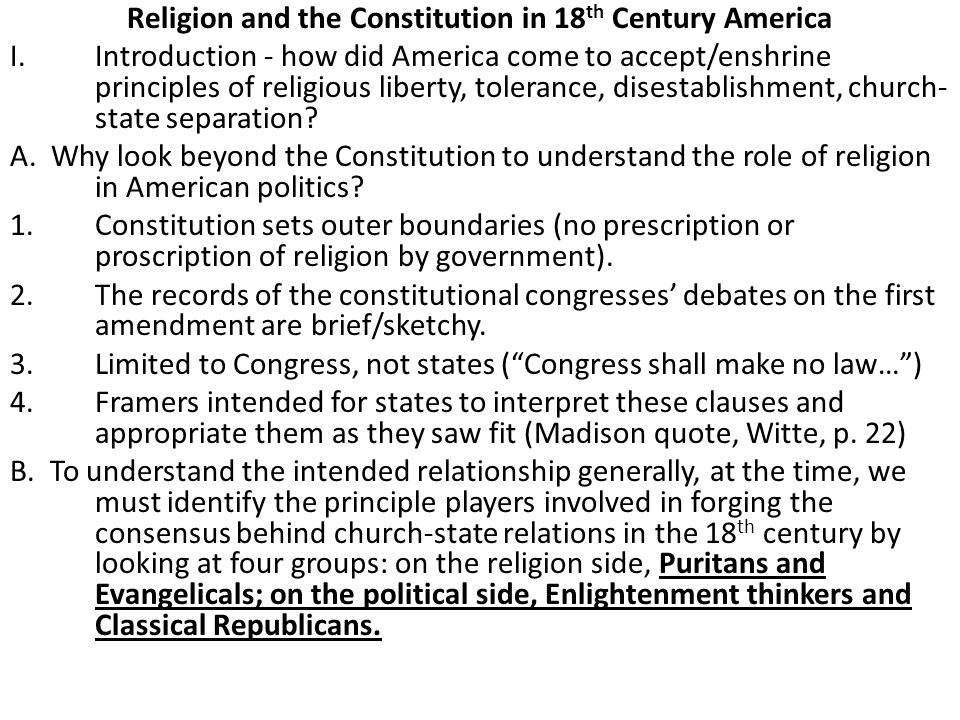 Religion and the Constitution in 18 th Century America I.Introduction - how did America come to accept/enshrine principles of religious liberty, toler