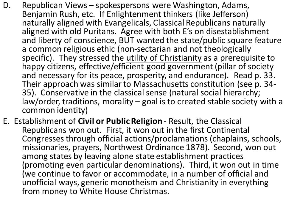 D.Republican Views – spokespersons were Washington, Adams, Benjamin Rush, etc. If Enlightenment thinkers (like Jefferson) naturally aligned with Evang