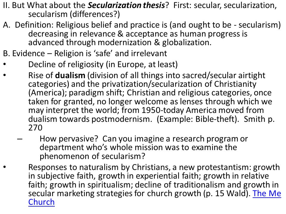 II. But What about the Secularization thesis? First: secular, secularization, secularism (differences?) A. Definition: Religious belief and practice i