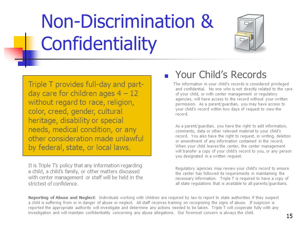 15 Non-Discrimination & Confidentiality Your Child's Records The information in your child's records is considered privileged and confidential.