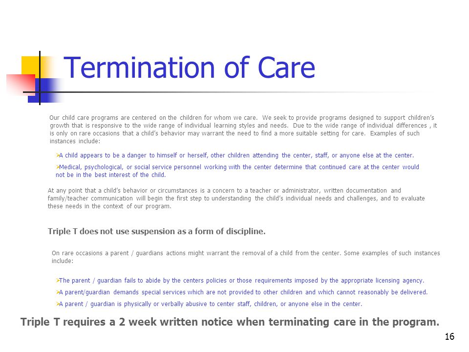 16 Termination of Care Our child care programs are centered on the children for whom we care.