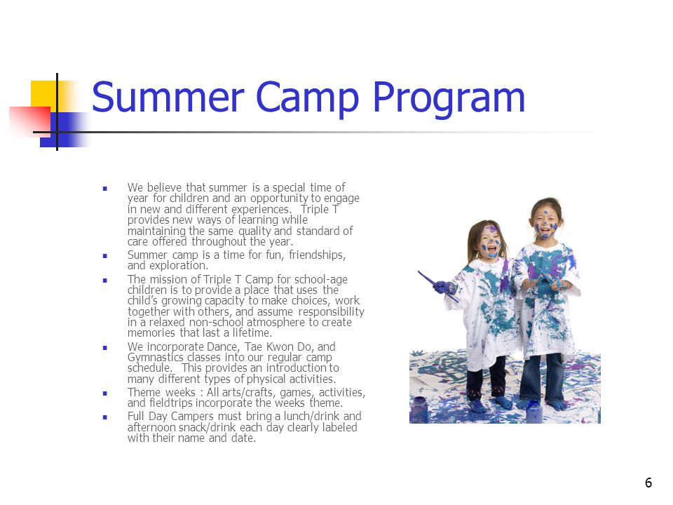 6 Summer Camp Program We believe that summer is a special time of year for children and an opportunity to engage in new and different experiences.