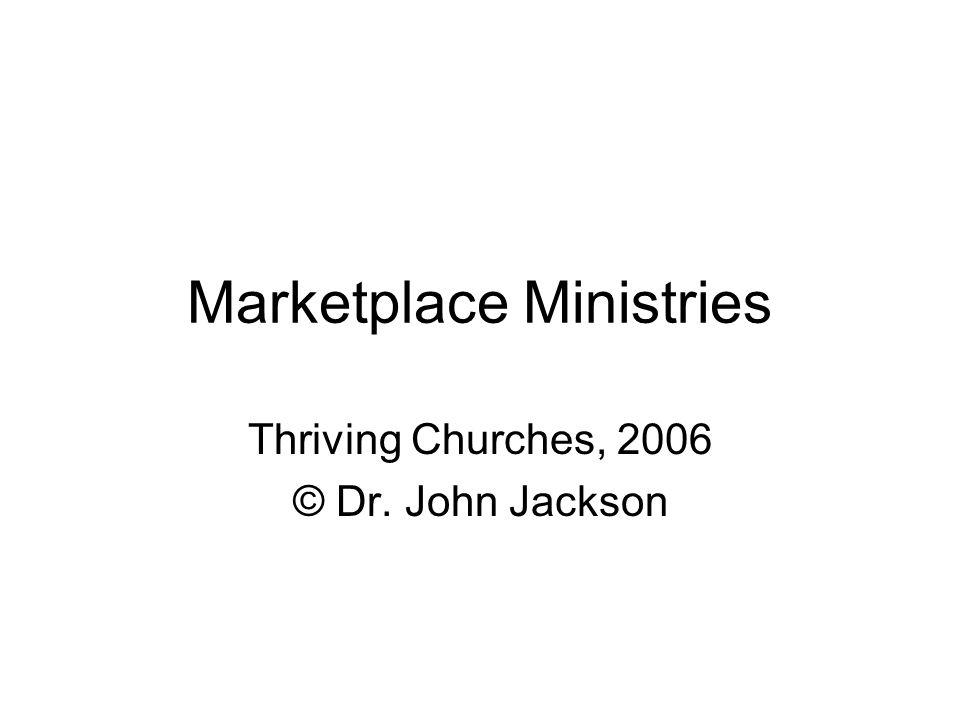 Marketplace Ministries Thriving Churches, 2006 © Dr. John Jackson