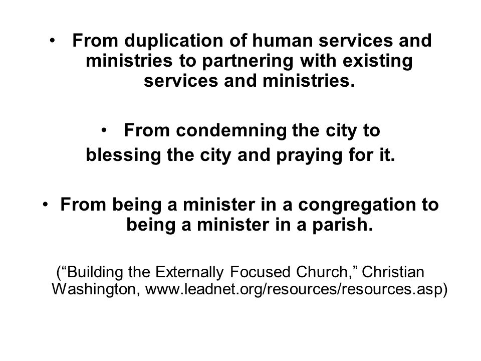 From duplication of human services and ministries to partnering with existing services and ministries. From condemning the city to blessing the city a