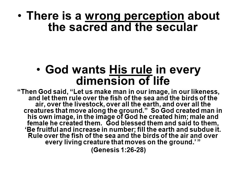 """There is a wrong perception about the sacred and the secular God wants His rule in every dimension of life """"Then God said, """"Let us make man in our ima"""