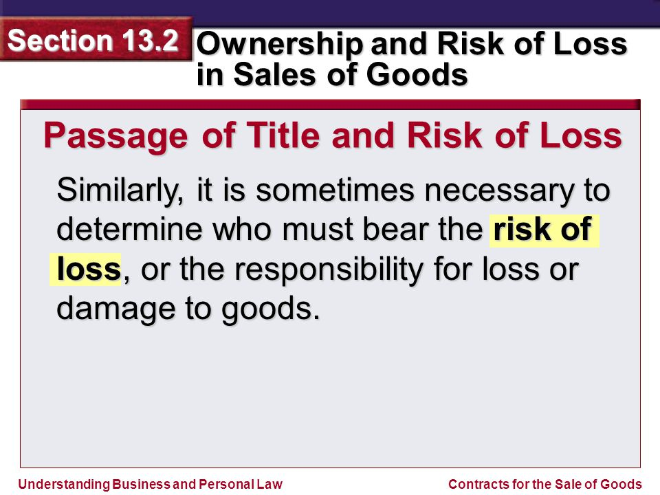 Understanding Business and Personal Law Ownership and Risk of Loss in Sales of Goods Section 13.2 Contracts for the Sale of Goods Similarly, it is som