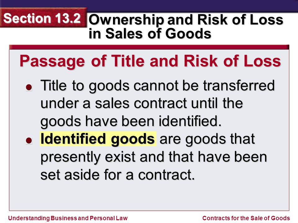 Understanding Business and Personal Law Ownership and Risk of Loss in Sales of Goods Section 13.2 Contracts for the Sale of Goods Title to goods canno