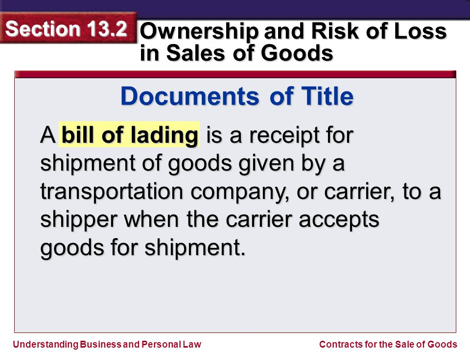 Understanding Business and Personal Law Ownership and Risk of Loss in Sales of Goods Section 13.2 Contracts for the Sale of Goods A bill of lading is