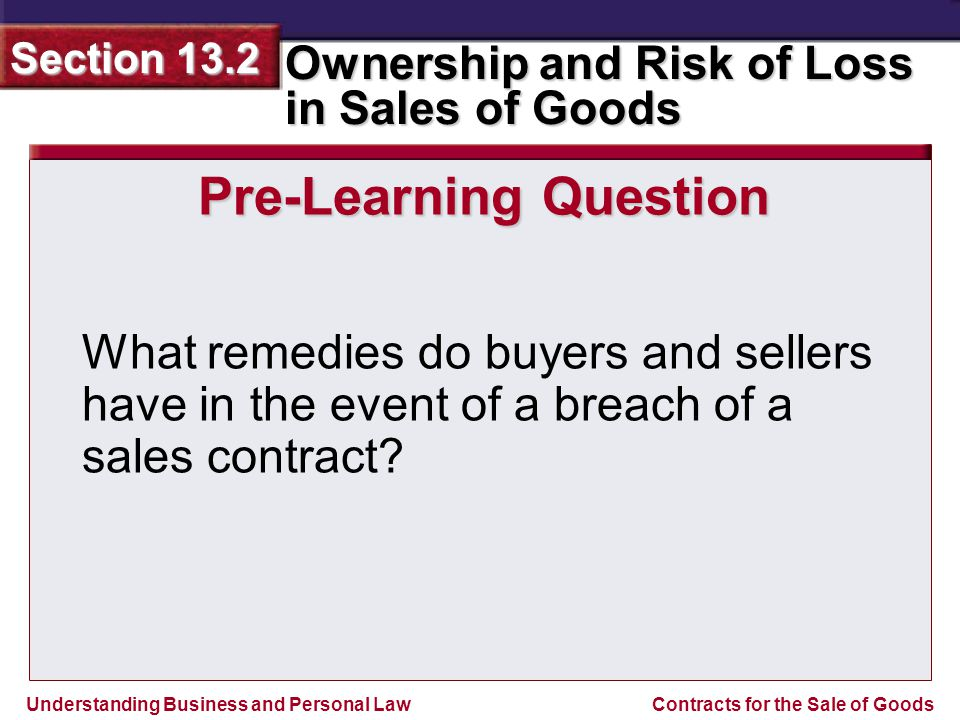Understanding Business and Personal Law Ownership and Risk of Loss in Sales of Goods Section 13.2 Contracts for the Sale of Goods Pre-Learning Questio