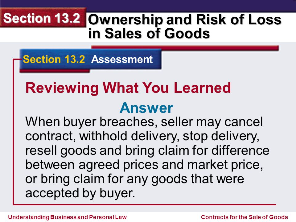 Understanding Business and Personal Law Ownership and Risk of Loss in Sales of Goods Section 13.2 Contracts for the Sale of Goods Reviewing What You L