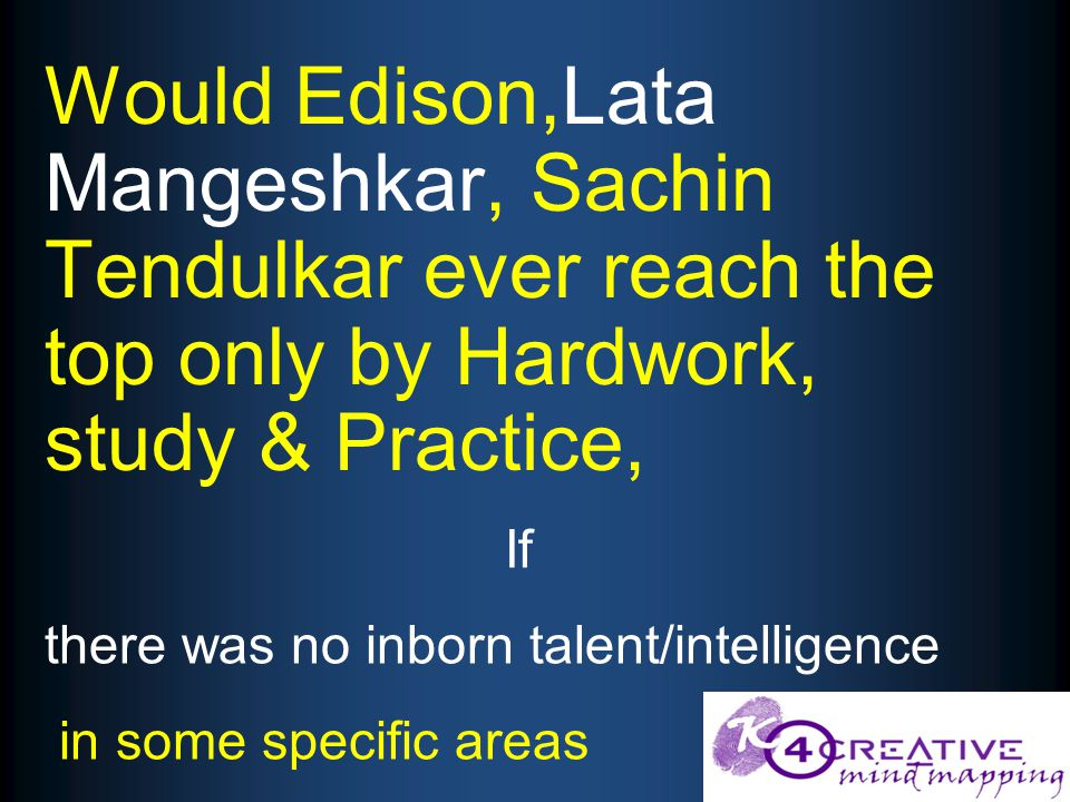 Would Edison,Lata Mangeshkar, Sachin Tendulkar ever reach the top only by Hardwork, study & Practice, If there was no inborn talent/intelligence in some specific areas