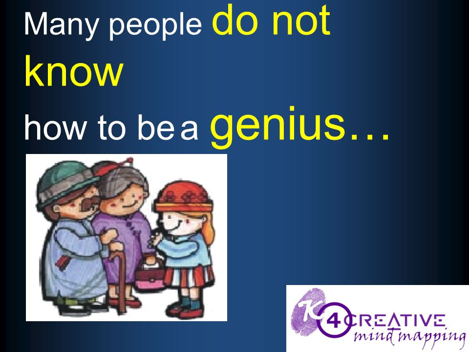 Many people do not know how to be a genius…