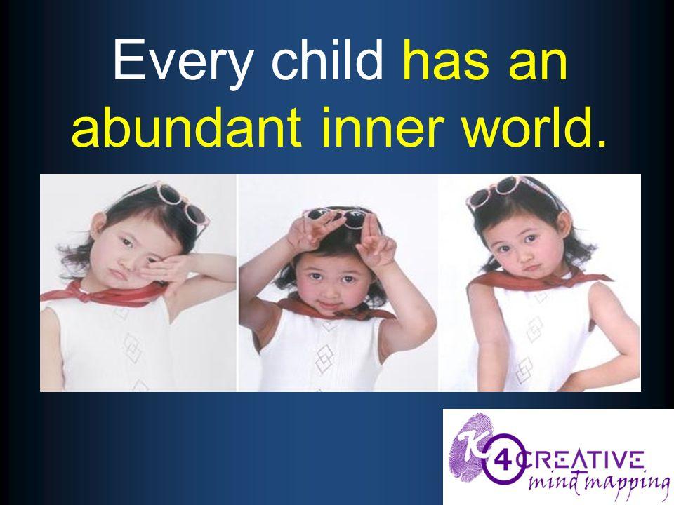 Every child has an abundant inner world.