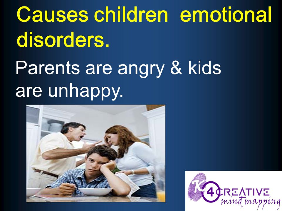 Causes children emotional disorders. Parents are angry & kids are unhappy.
