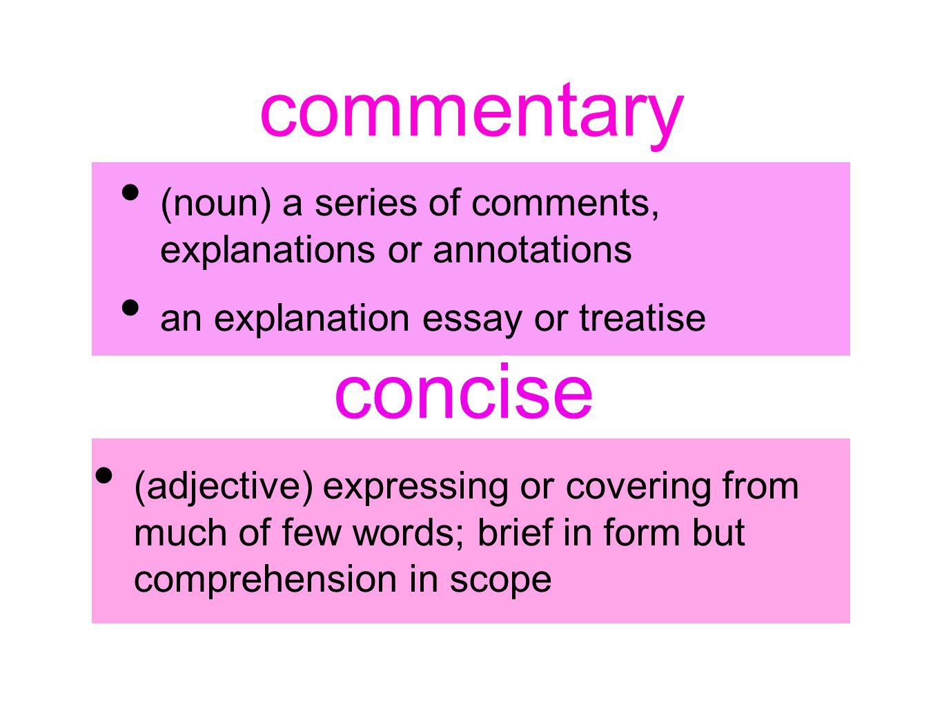 commentary (noun) a series of comments, explanations or annotations an explanation essay or treatise concise (adjective) expressing or covering from m