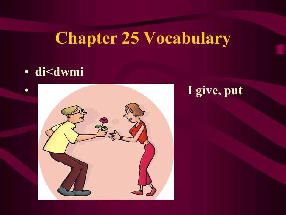 Chapter 25 Vocabulary di<dwmi I give, put
