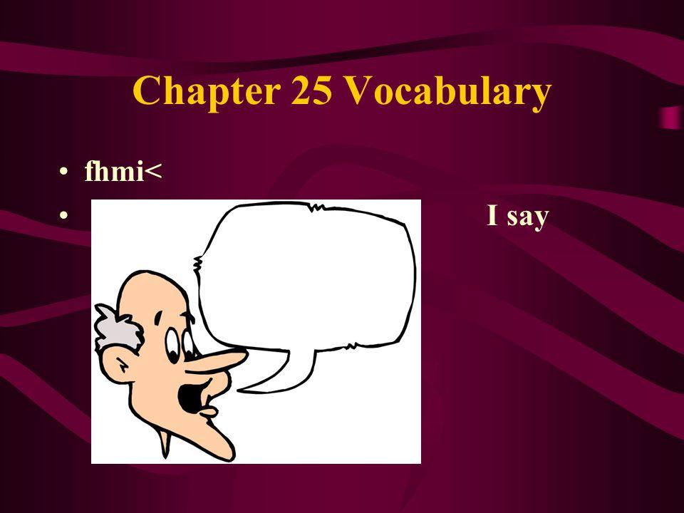 Chapter 25 Vocabulary fhmi< I say