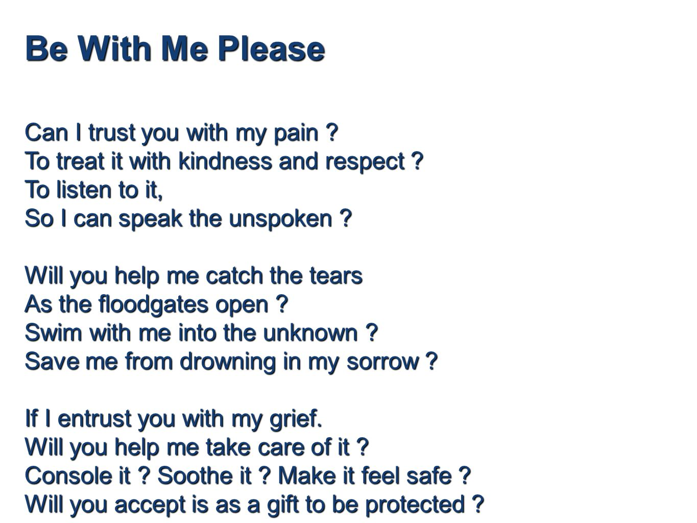 Be With Me Please Can I trust you with my pain . To treat it with kindness and respect .