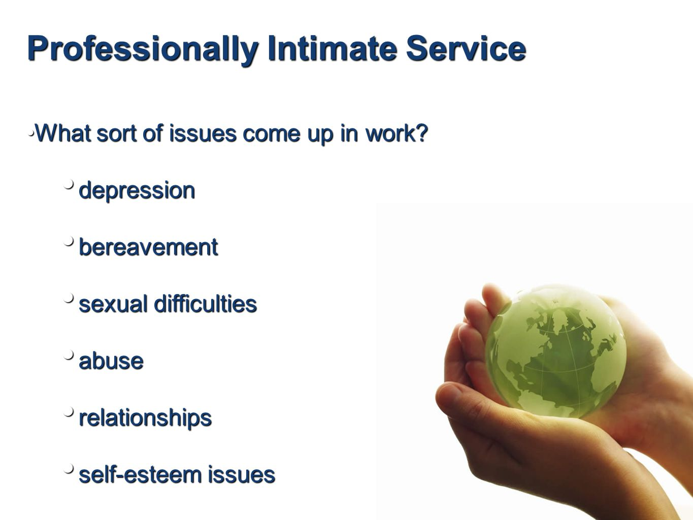Professionally Intimate Service What sort of issues come up in work?What sort of issues come up in work.