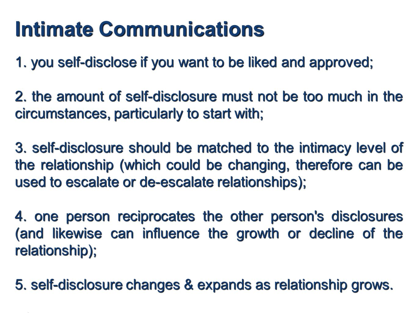 Intimate Communications 1. you self-disclose if you want to be liked and approved; 2.