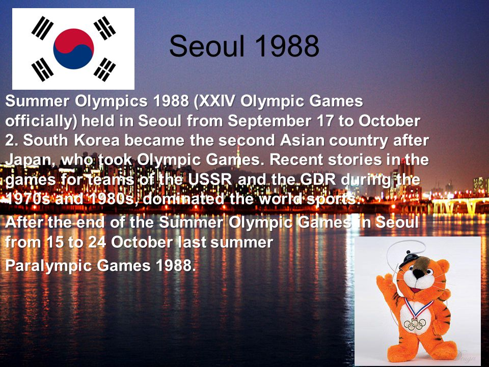 Seoul 1988 Summer Olympics 1988 (XXIV Olympic Games officially) held in Seoul from September 17 to October 2.