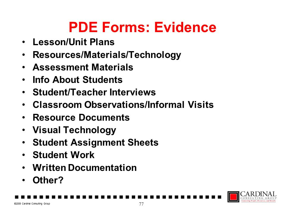 ©2005 Cardinal Consulting Group PDE Forms: Evidence Lesson/Unit Plans Resources/Materials/Technology Assessment Materials Info About Students Student/