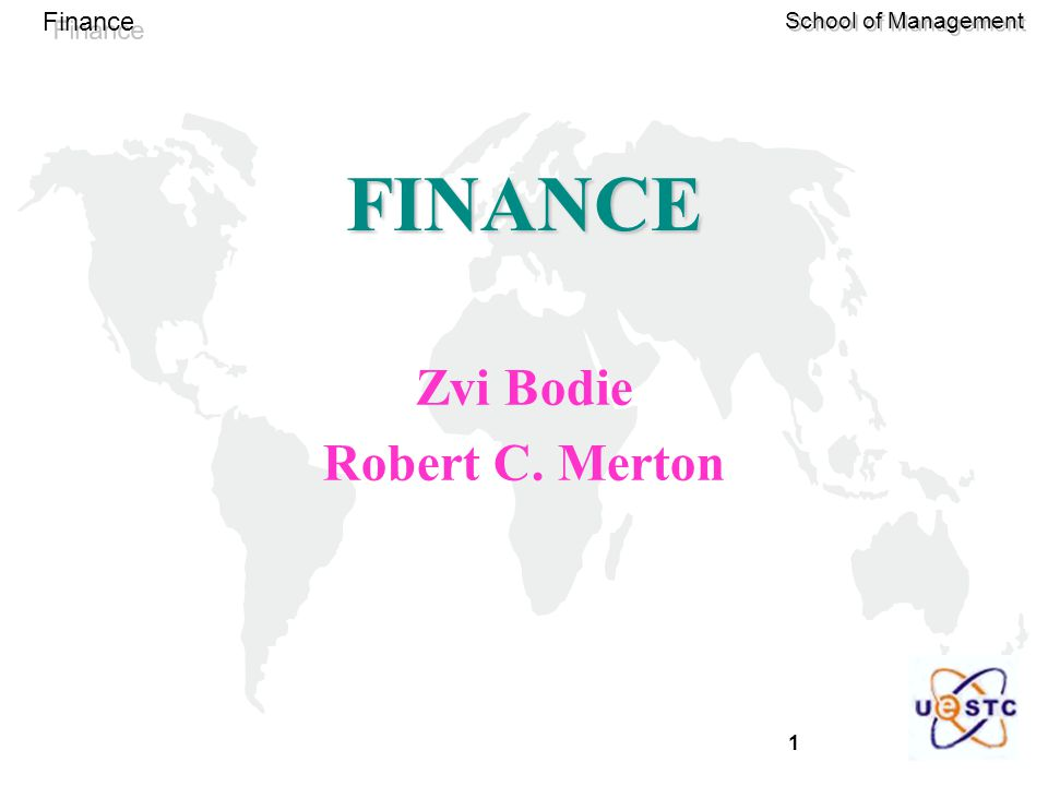 1 Finance School of Management FINANCE Zvi Bodie Robert C. Merton