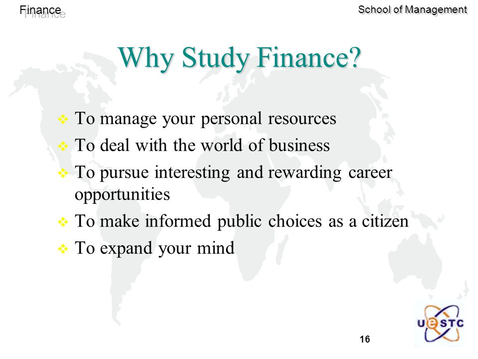 16 Finance School of Management Why Study Finance.